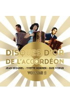 Disques d'or de l'accordéon - Volume 2 - Jean Ségurel, Yvette Horner et Gus Viseur