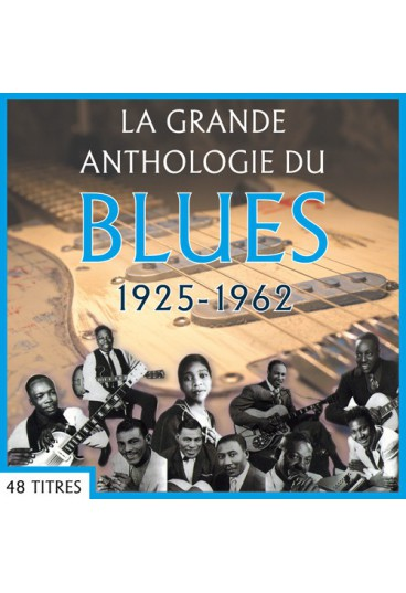 La grande anthologie du Blues : 1925-1962